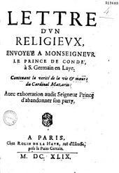 Lettre d'vn religievx envoyée à monseignevr le prince de Condé à S. Germain en Laye, contenant la vérité de la vie et moeurs du cardinal Mazarin : auec exhortation audit Seigneur, prince d'abandonner son party