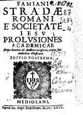 Famiani Stradae Romani è Societate Iesu Prolusiones academicae: nunc demum ab auctore recognitae, atque suis iudicibus illustrata