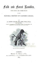 Field and Forest Rambles: With Notes and Observations on the Natural History of Eastern Canada