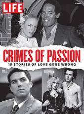 LIFE Crimes of Passion: 15 Stories of Love Gone Wrong