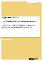 Die Strommarktliberalisierung in Österreich: Die Umsetzung der Binnenmarktrichtlinie 2003/54 EG und das Legal Unbundling am Beispiel der LinzAG
