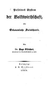 Philosophie des Staats, oder allgemeine Socialtheorie: Positives System der Volkswirthschaft oder ökonomische Socialtheorie, Band 2