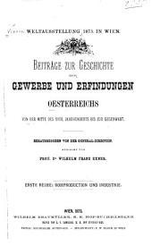 Beiträge zur geschichte der gewerbe und erfindungen Oesterreichs: von der mitte des XVIII. jahrhunderts bis zur gegenwart, Band 1