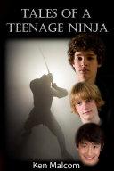 Tales of a Teenage Ninja - Book One