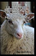 The Ultimate Beginner's Guide To Animal Husbandry