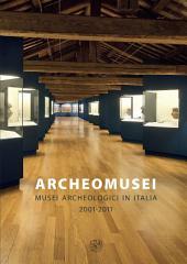Archeomusei. Musei archeologici in Italia. 2001-2011. Atti del Convengo (Adria, Museo Archeologico Nazionale, 21-22 giugno 2012)