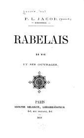 Rabelais: sa vie et ses ouvrages