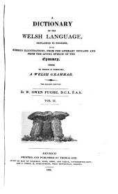 A Dictionary of the Welsh Language, Explained in English;: With Numerous Illustrations, from the Literary Remains and from the Living Speech of the Cymmry. To which is Prefixed, a Welsh Grammar..