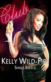 Kelly Wildfire : Erotic Sex Story: (Adults Only Erotica)