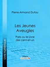 Les Jeunes Aveugles: Paris ou le Livre des cent-et-un