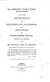 Dr. Johnson's Table Talk: Containing Aphorisms on Literature, Life, and Manners; with Anecdotes of Distinguished Persons, Selected and Arranged from Dr. Boswell's Life of Johnson