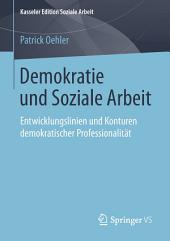 Demokratie und Soziale Arbeit: Entwicklungslinien und Konturen demokratischer Professionalität