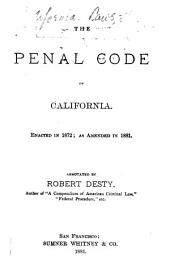 The Penal Code of California: Enacted in 1872; as Amended in 1881