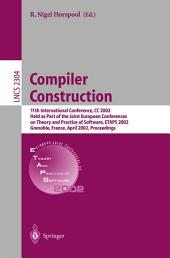 Compiler Construction: 11th International Conference, CC 2002, Held as Part of the Joint European Conferences on Theory and Practice of Software, ETAPS 2002, Grenoble, France, April 8-12, 2002, Proceedings