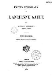 Fastes épiscopaux de l'ancienne Gaule: Volume1