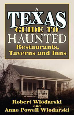 Haunted Restaurants  Taverns  and Inns of Texas PDF