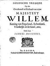 Goudsche vreugde op den overkomst in Holland van zijne Majesteyt Willem, Koning van Engeland, Schotland, Vrankrijk en Ierland, enz