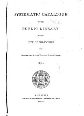 Systematic Catalogue of the Public Library of the City of Milwaukee PDF