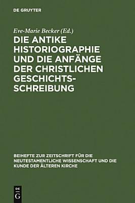 Die antike Historiographie und die Anf  nge der christlichen Geschichtsschreibung PDF