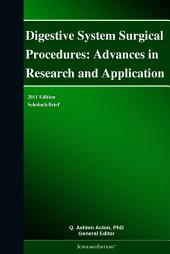 Digestive System Surgical Procedures: Advances in Research and Application: 2011 Edition: ScholarlyBrief