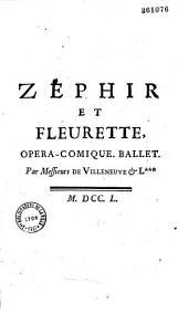 Zéphir et Fleurette. Opéra-comique, ballet par Messieurs de Villeneuve & L *** [Laujon]. Musique par Granier