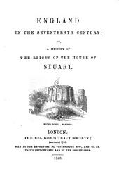 England in the Seventeenth Century; Or, a History of the Reigns of the House of Stuart