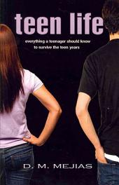 Teen Life: Everything a Teenager Should Know to Survive the Teen Years