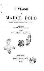I viaggi di Marco Polo secondo la lezione del codice Magliabechiano più antico reintegrati col testo francese a stampa per cura di Adolfo Bartoli