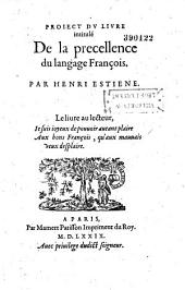 """Project du livre intitulé """"De la precellence du langage François"""", par Henri Estienne..."""