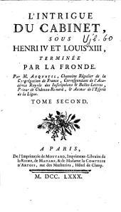 L'Intrigue du cabinet sous Henri IV et Louis XIII, terminée par la Fronde, par M. Anquetil,...