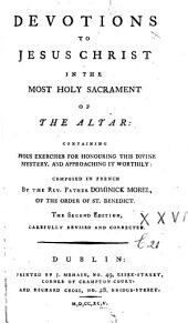 Devotions to Jesus Christ in the most holy sacrament of the altar ... composed in French ... The second edition, etc