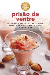 Prisão de Ventre: Dieta para regular o intestino, melhorar a pele, os cabelos e desinchar