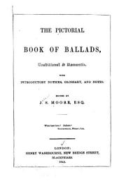 The Pictorial Book of Ballads: Traditional and Romantic : with Introductory Notices, Glossary and Notes, Volumes 1-2