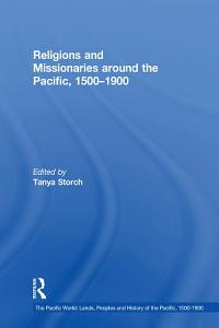 Religions and Missionaries around the Pacific  1500   1900 Book