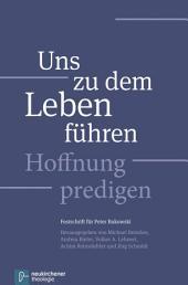 Uns zu dem Leben führen: Hoffnung predigen - Festschrift für Peter Bukowski