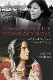 Romania since the Second World War: A Political, Social and Economic History