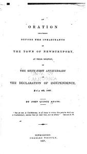 An Oration Delivered Before the Inhabitants of the Town of Newburyport, at Their Request, on the Sixty-first Anniversary of the Declaration of Independence, July 4th, 1837