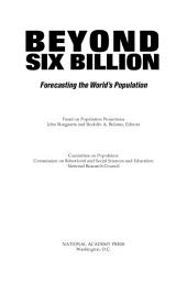 Beyond Six Billion: Forecasting the World's Population