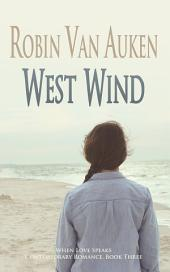 West Wind: When Love Speaks Contemporary Romance, Book Three