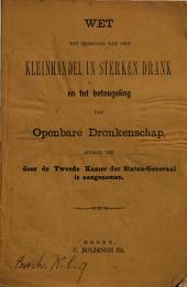 Wet tot regeling van den kleinhandel in sterken drank en tot beteugeling van openbare dronkenschap: zooals die door de Tweede Kamer der Staten-Generaal is aangenomen, Volume 1