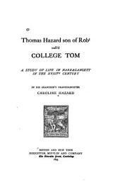 Thomas Hazard, Son of Robt Call'd College Tom: A Study of Life in Narragansett in the XVIIIth Century