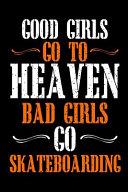 Good Girls Go To Heaven Bad Girls Go Skateboarding