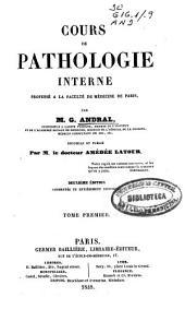 Cours de Pathologie interne professé á la Faculté de Médicine de Paris: Volume1