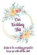 Our Wedding Shit Bride to Be Wedding Journal to Keep Up with All the Shit!