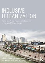 Inclusive Urbanization: Rethinking Policy, Practice and Research in the Age of Climate Change