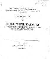 Commentatio de confectione vasorum antiquorum fictilium, quae vulgo etrusca appellantur