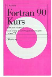 Fortran 90 Kurs - technisch orientiert: Einführung in die Programmierung mit Fortran 90