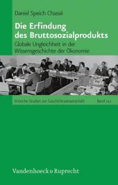 Die Erfindung des Bruttosozialprodukts: Globale Ungleichheit in der Wissensgeschichte der Ökonomie