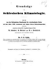 Grundzüge der Schlesischen Klimatologie. Aus den von der Schlesischen Gesellschaft für vaterländische Cultur ... veranlassten ... Beobachtungsreihen ermittelt