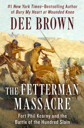 The Fetterman Massacre: Fort Phil Kearny and the Battle of the Hundred Slain